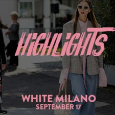HIGHLIGHTS FROM WHITE MILANO 2017
